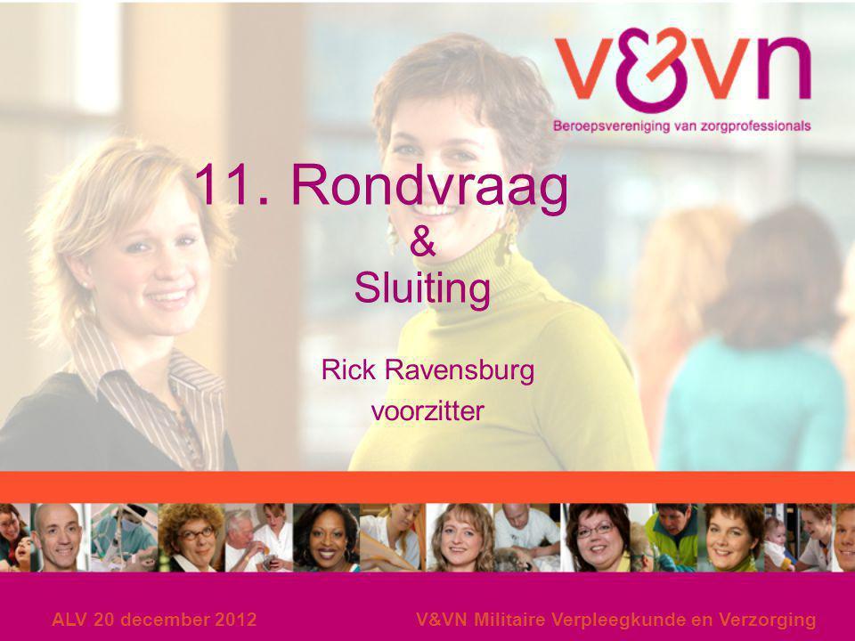 ALV 20 december 2012V&VN Militaire Verpleegkunde en Verzorging 11. Rondvraag & Sluiting Rick Ravensburg voorzitter