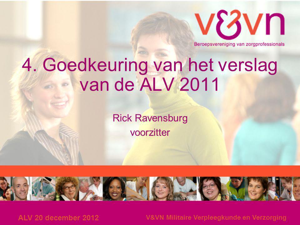 ALV 20 december 2012 V&VN Militaire Verpleegkunde en Verzorging 4. Goedkeuring van het verslag van de ALV 2011 Rick Ravensburg voorzitter