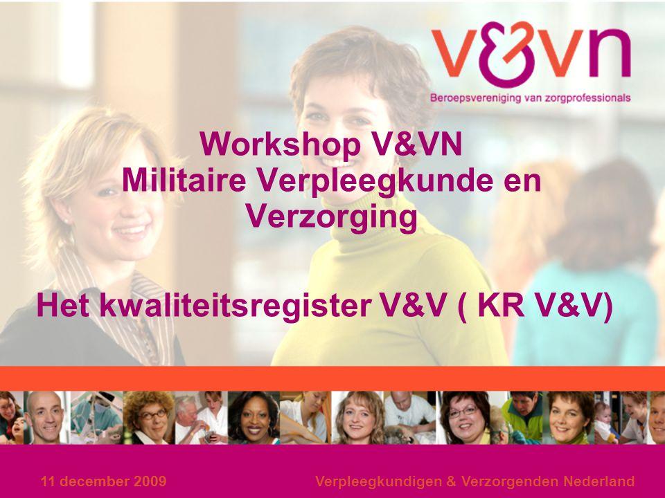 11 december 2009 Verpleegkundigen & Verzorgenden Nederland Workshop V&VN Militaire Verpleegkunde en Verzorging Het kwaliteitsregister V&V ( KR V&V)
