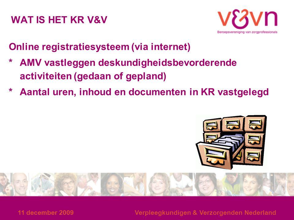 11 december 2009 Verpleegkundigen & Verzorgenden Nederland WAT IS HET KR V&V Online registratiesysteem (via internet) *AMV vastleggen deskundigheidsbe
