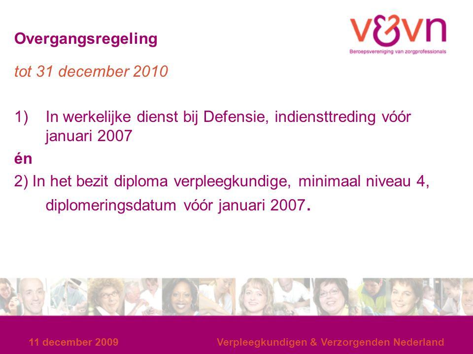 11 december 2009 Overgangsregeling tot 31 december 2010 1)In werkelijke dienst bij Defensie, indiensttreding vóór januari 2007 én 2) In het bezit dipl