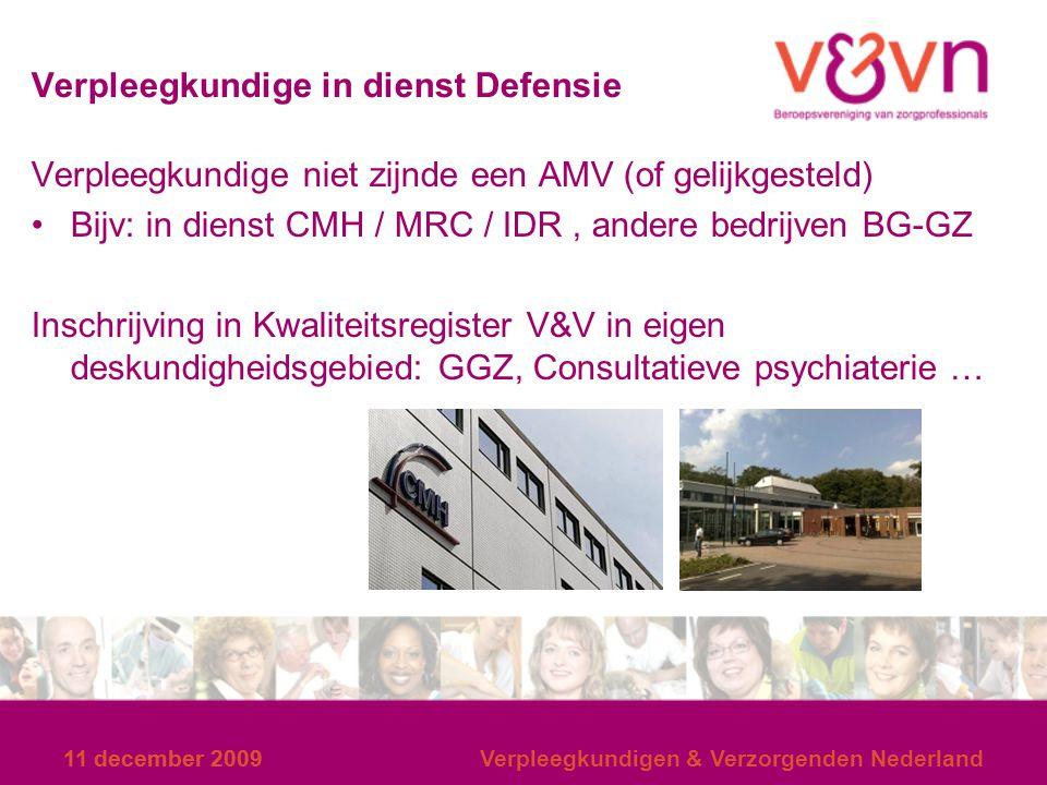11 december 2009 Verpleegkundige in dienst Defensie Verpleegkundige niet zijnde een AMV (of gelijkgesteld) Bijv: in dienst CMH / MRC / IDR, andere bed