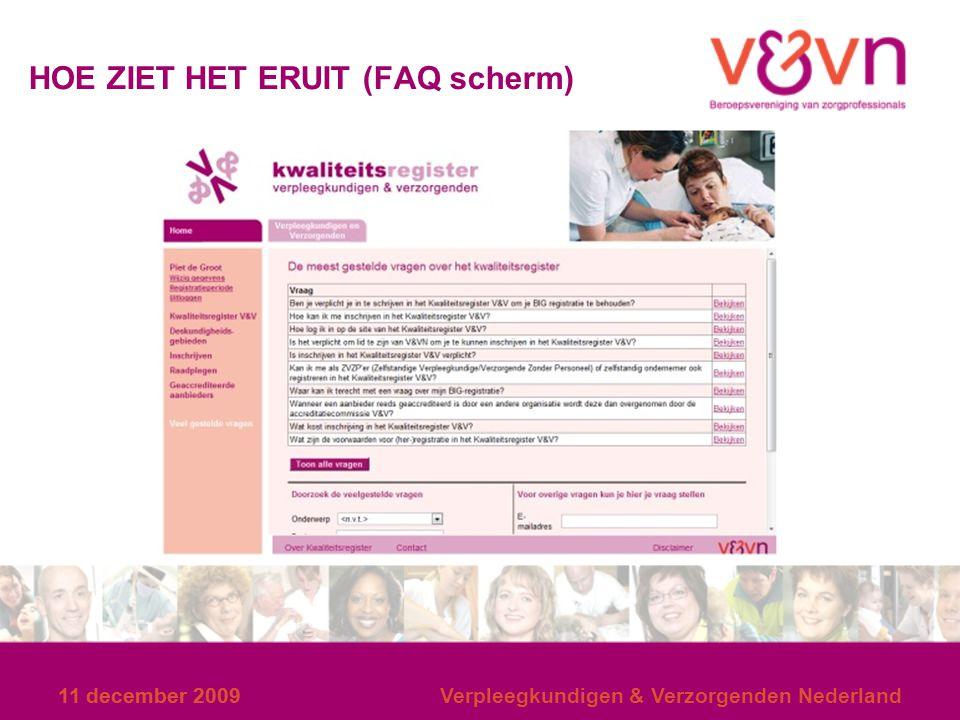 11 december 2009 HOE ZIET HET ERUIT (FAQ scherm) 11 december 2009Verpleegkundigen & Verzorgenden Nederland
