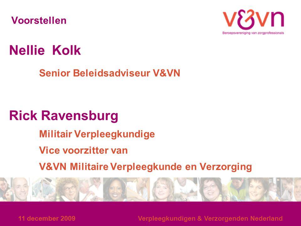 11 december 2009 Verpleegkundige in dienst Defensie Verpleegkundige niet zijnde een AMV (of gelijkgesteld) Bijv: in dienst CMH / MRC / IDR, andere bedrijven BG-GZ Inschrijving in Kwaliteitsregister V&V in eigen deskundigheidsgebied: GGZ, Consultatieve psychiaterie … 11 december 2009Verpleegkundigen & Verzorgenden Nederland