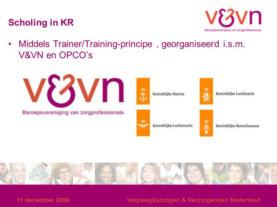 11 december 2009 Scholing in KR Middels Trainer/Training-principe, georganiseerd i.s.m. V&VN en OPCO's 11 december 2009Verpleegkundigen & Verzorgenden