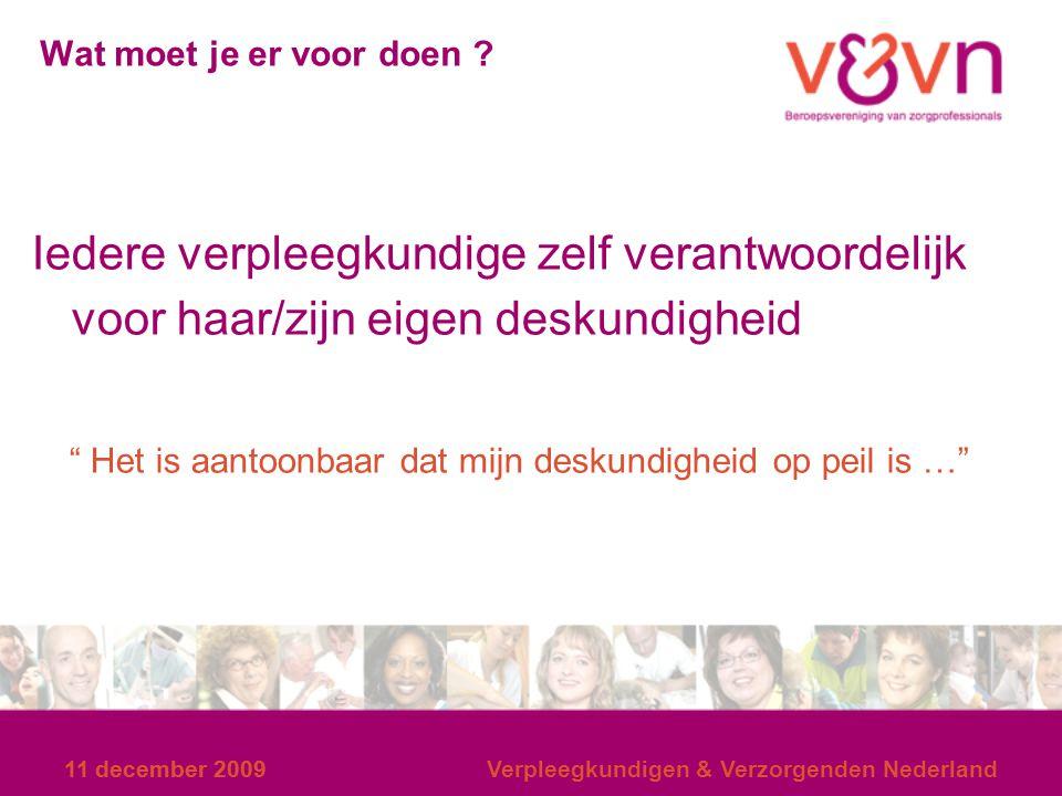 11 december 2009 Verpleegkundigen & Verzorgenden Nederland Wat moet je er voor doen ? Iedere verpleegkundige zelf verantwoordelijk voor haar/zijn eige