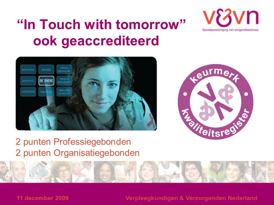 """11 december 2009 """"In Touch with tomorrow"""" ook geaccrediteerd 11 december 2009Verpleegkundigen & Verzorgenden Nederland 2 punten Professiegebonden 2 pu"""