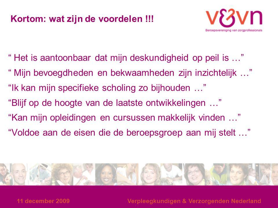 """11 december 2009 Verpleegkundigen & Verzorgenden Nederland Kortom: wat zijn de voordelen !!! """" Het is aantoonbaar dat mijn deskundigheid op peil is …"""""""