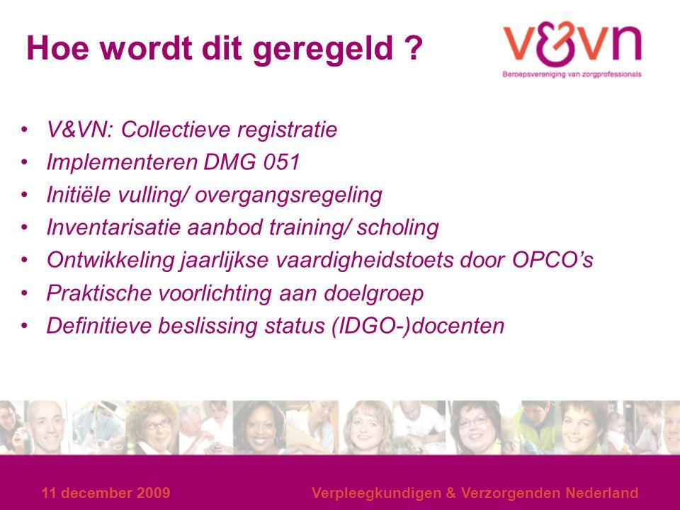 11 december 2009 Verpleegkundigen & Verzorgenden Nederland Hoe wordt dit geregeld ? V&VN: Collectieve registratie Implementeren DMG 051 Initiële vulli