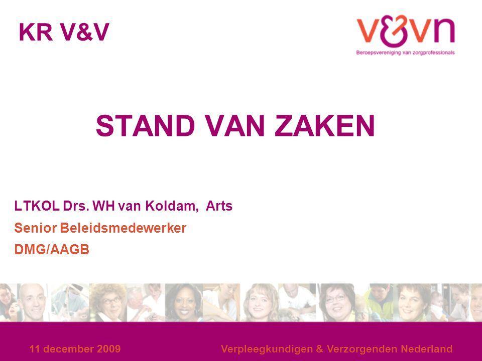 11 december 2009 Verpleegkundigen & Verzorgenden Nederland KR V&V STAND VAN ZAKEN LTKOL Drs. WH van Koldam, Arts Senior Beleidsmedewerker DMG/AAGB