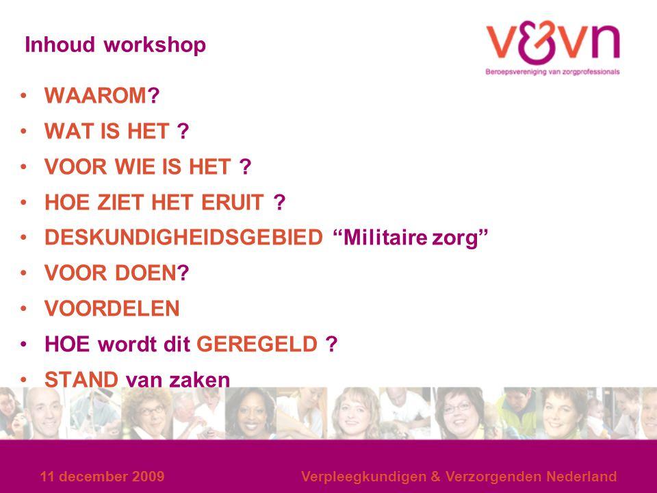 11 december 2009 Verpleegkundigen & Verzorgenden Nederland Inhoud workshop WAAROM? WAT IS HET ? VOOR WIE IS HET ? HOE ZIET HET ERUIT ? DESKUNDIGHEIDSG
