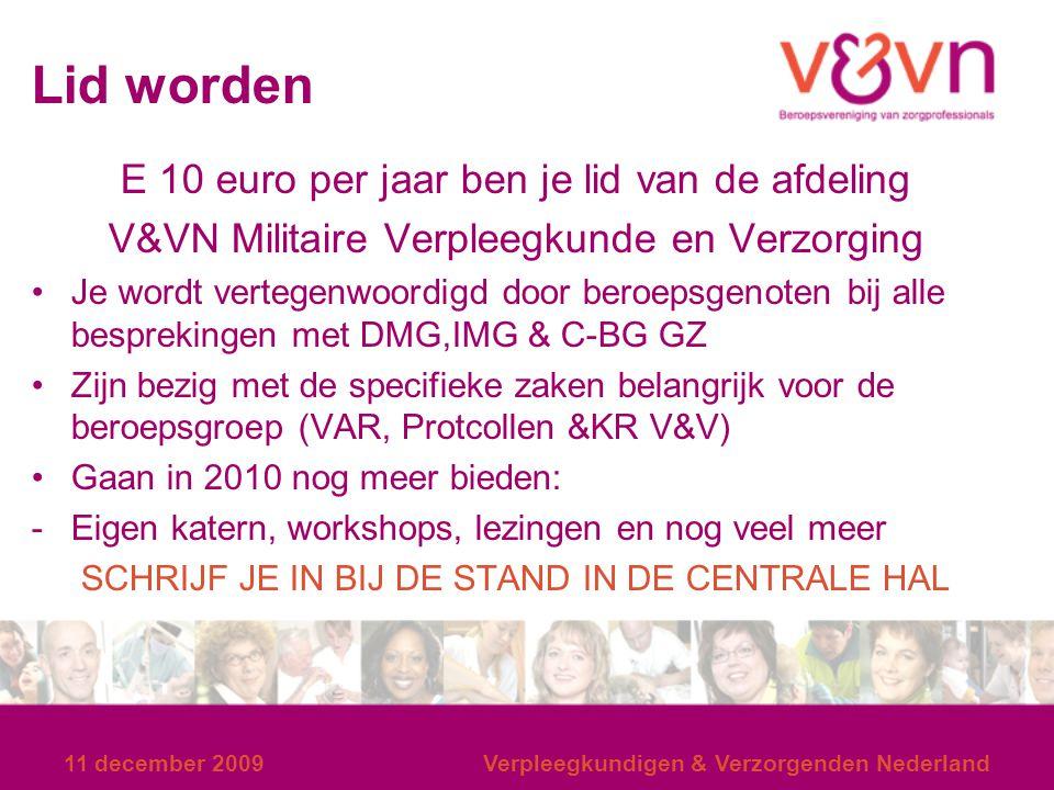Lid worden E 10 euro per jaar ben je lid van de afdeling V&VN Militaire Verpleegkunde en Verzorging Je wordt vertegenwoordigd door beroepsgenoten bij