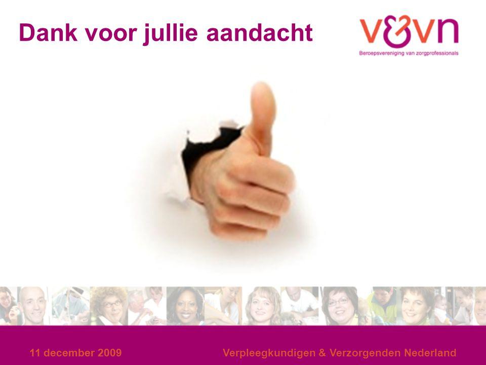 11 december 2009 Verpleegkundigen & Verzorgenden Nederland Dank voor jullie aandacht