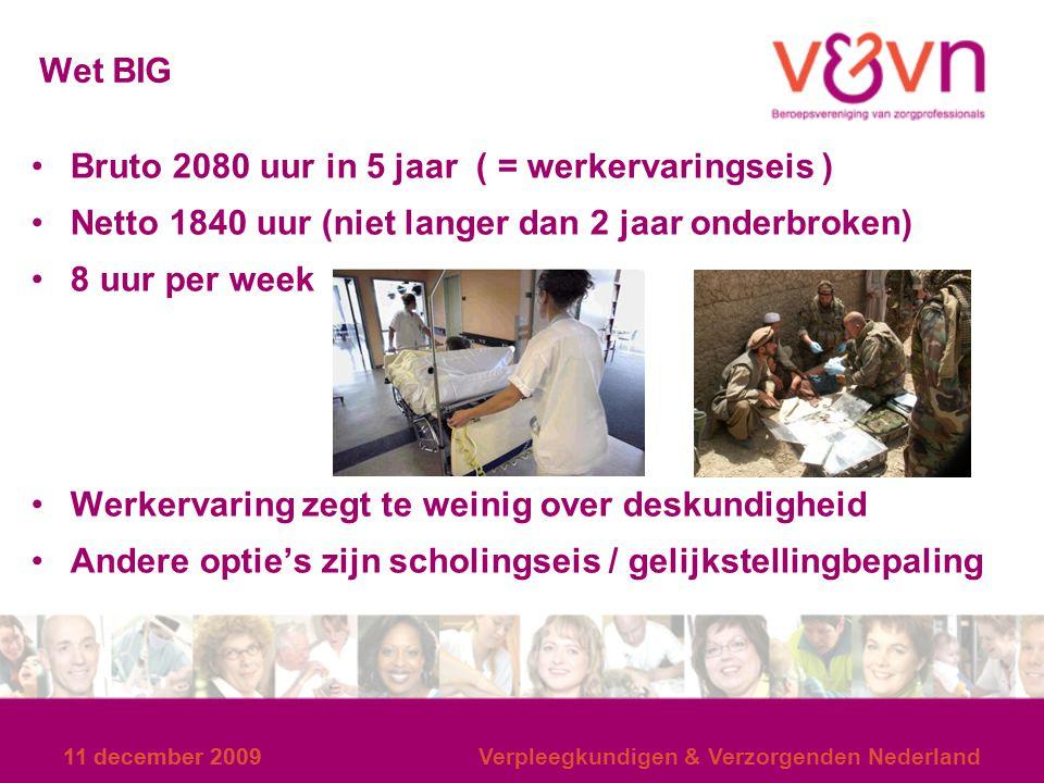 11 december 2009 Verpleegkundigen & Verzorgenden Nederland Wet BIG Bruto 2080 uur in 5 jaar ( = werkervaringseis ) Netto 1840 uur (niet langer dan 2 j