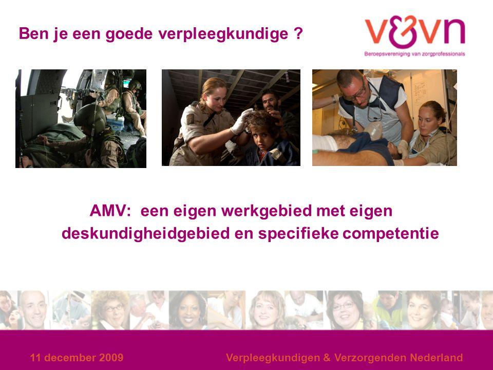 11 december 2009 Verpleegkundigen & Verzorgenden Nederland Ben je een goede verpleegkundige ? AMV: een eigen werkgebied met eigen deskundigheidgebied