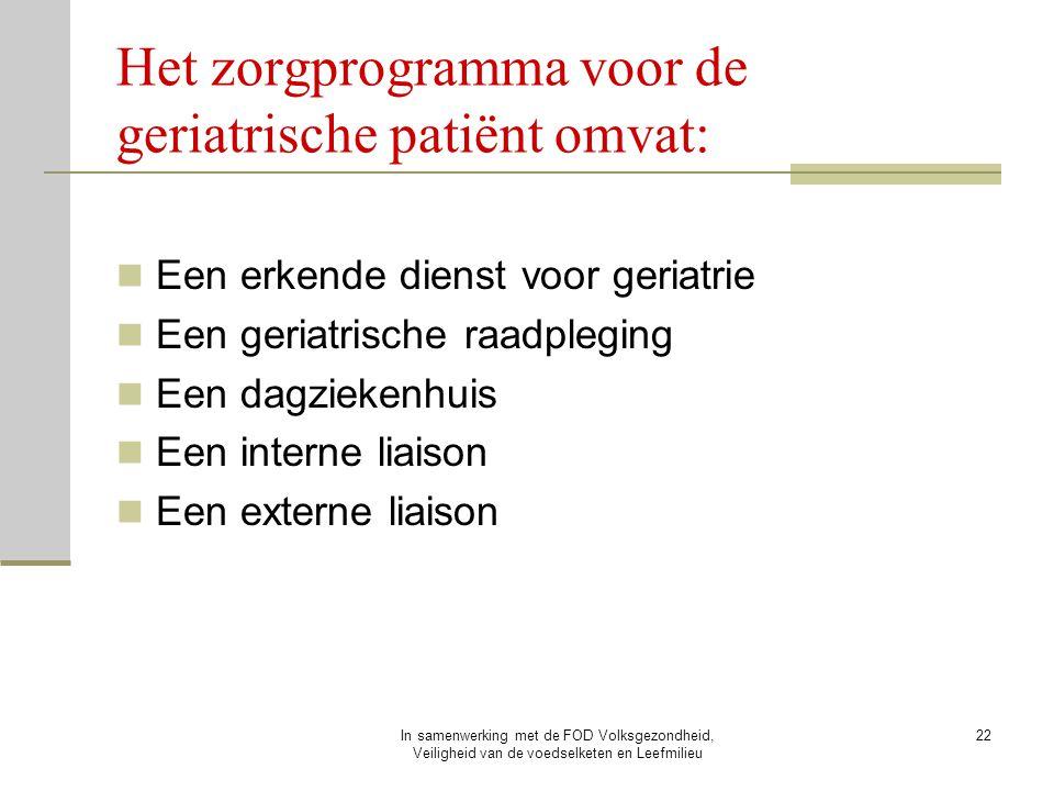 In samenwerking met de FOD Volksgezondheid, Veiligheid van de voedselketen en Leefmilieu 22 Het zorgprogramma voor de geriatrische patiënt omvat: Een