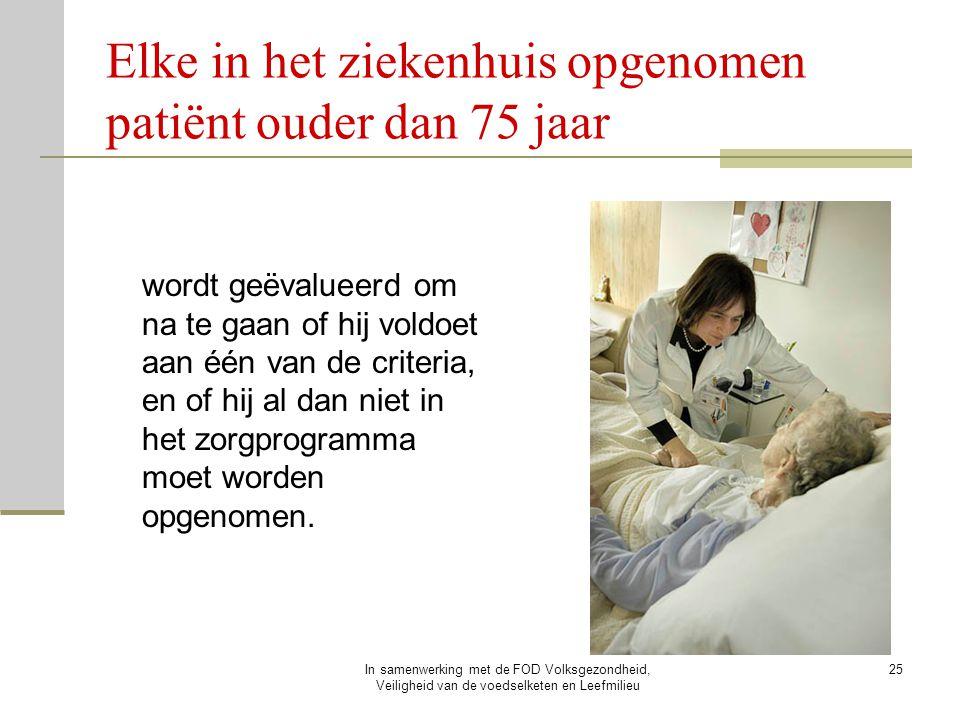 In samenwerking met de FOD Volksgezondheid, Veiligheid van de voedselketen en Leefmilieu 25 Elke in het ziekenhuis opgenomen patiënt ouder dan 75 jaar