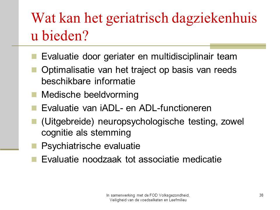 In samenwerking met de FOD Volksgezondheid, Veiligheid van de voedselketen en Leefmilieu 38 Wat kan het geriatrisch dagziekenhuis u bieden? Evaluatie
