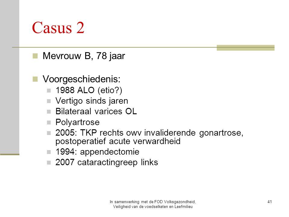 In samenwerking met de FOD Volksgezondheid, Veiligheid van de voedselketen en Leefmilieu 41 Casus 2 Mevrouw B, 78 jaar Voorgeschiedenis: 1988 ALO (eti