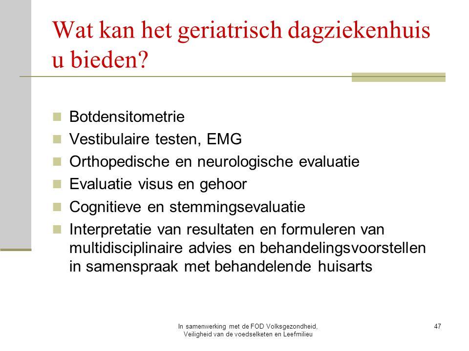 In samenwerking met de FOD Volksgezondheid, Veiligheid van de voedselketen en Leefmilieu 47 Botdensitometrie Vestibulaire testen, EMG Orthopedische en