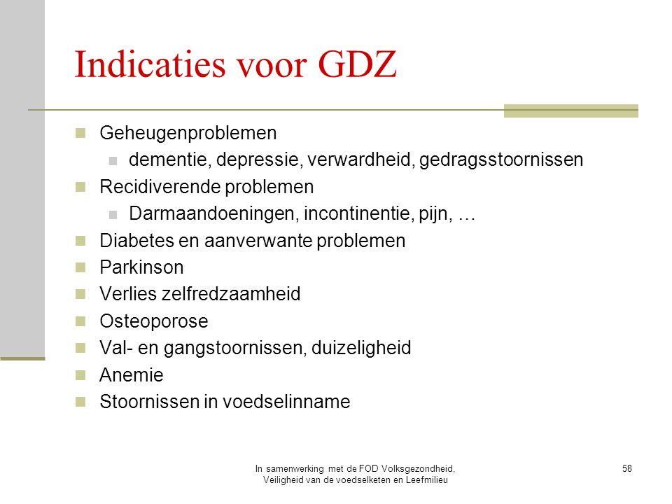 In samenwerking met de FOD Volksgezondheid, Veiligheid van de voedselketen en Leefmilieu 58 Indicaties voor GDZ Geheugenproblemen dementie, depressie,