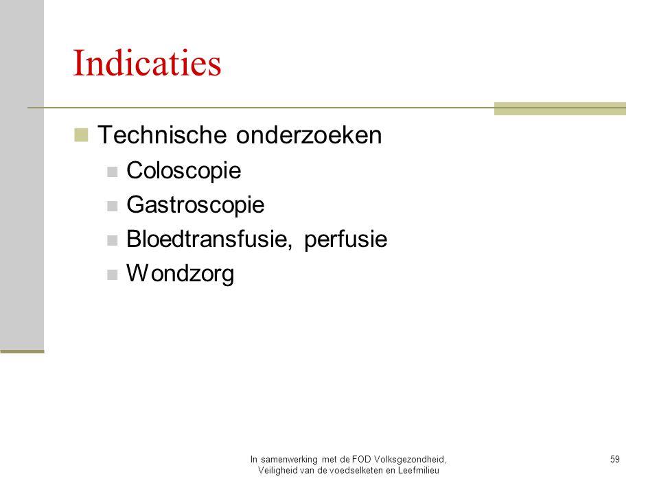 In samenwerking met de FOD Volksgezondheid, Veiligheid van de voedselketen en Leefmilieu 59 Indicaties Technische onderzoeken Coloscopie Gastroscopie