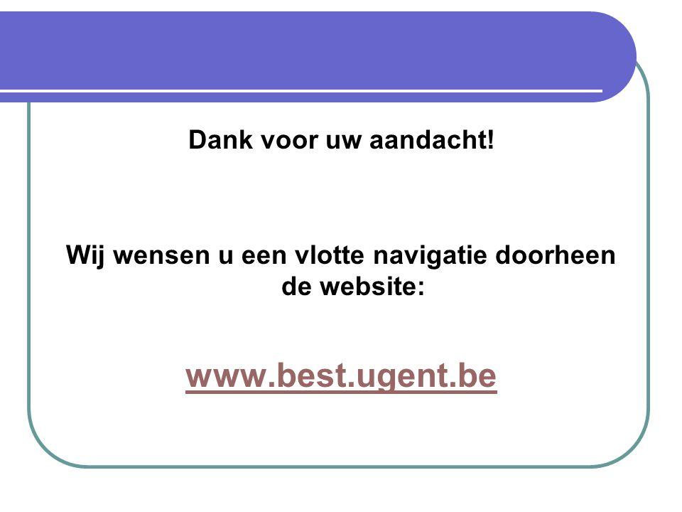 Dank voor uw aandacht! Wij wensen u een vlotte navigatie doorheen de website: www.best.ugent.be