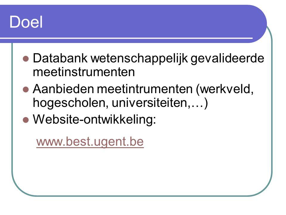 Doel Databank wetenschappelijk gevalideerde meetinstrumenten Aanbieden meetintrumenten (werkveld, hogescholen, universiteiten,…) Website-ontwikkeling: