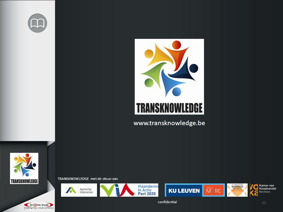 confidential TRANSKNOWLEDGE met de steun van 12 www.transknowledge.be