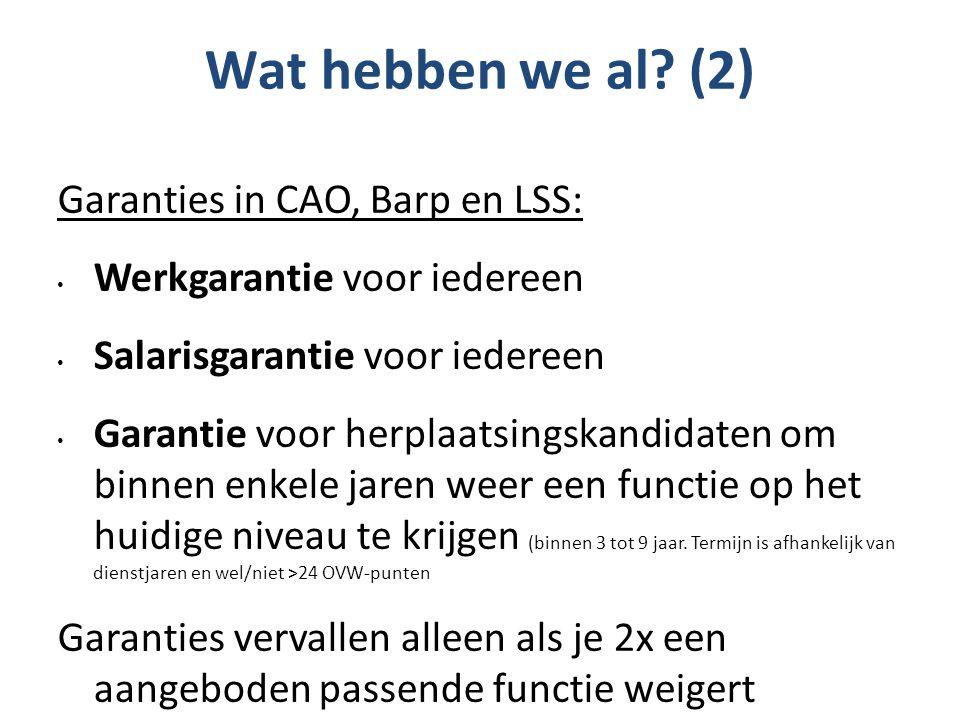 Wat hebben we al? (2) Garanties in CAO, Barp en LSS: Werkgarantie voor iedereen Salarisgarantie voor iedereen Garantie voor herplaatsingskandidaten om