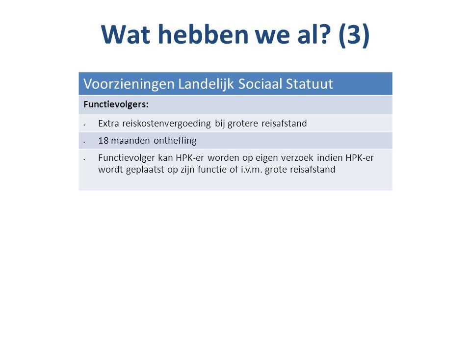 Wat hebben we al? (3) Voorzieningen Landelijk Sociaal Statuut Functievolgers: Extra reiskostenvergoeding bij grotere reisafstand 18 maanden ontheffing