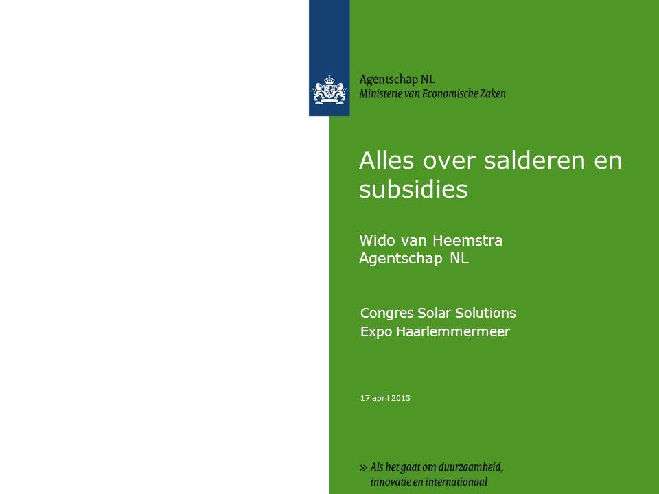 17 april 2013 Alles over salderen en subsidies Wido van Heemstra Agentschap NL Congres Solar Solutions Expo Haarlemmermeer