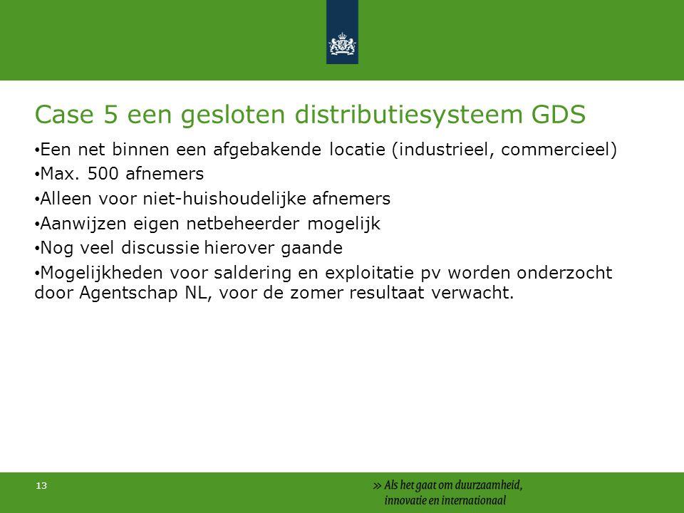 13 Case 5 een gesloten distributiesysteem GDS Een net binnen een afgebakende locatie (industrieel, commercieel) Max.