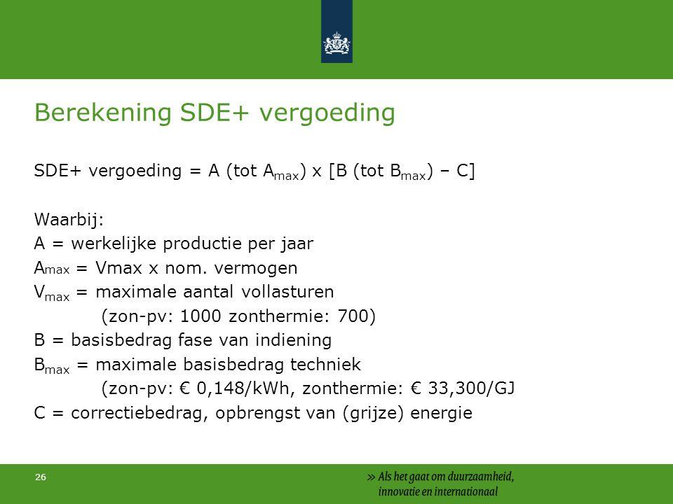 26 Berekening SDE+ vergoeding SDE+ vergoeding = A (tot A max ) x [B (tot B max ) – C] Waarbij: A = werkelijke productie per jaar A max = Vmax x nom.