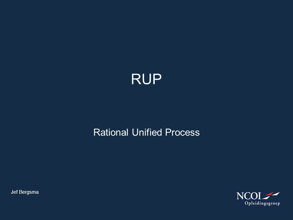Rational Unified Process RUP Jef Bergsma