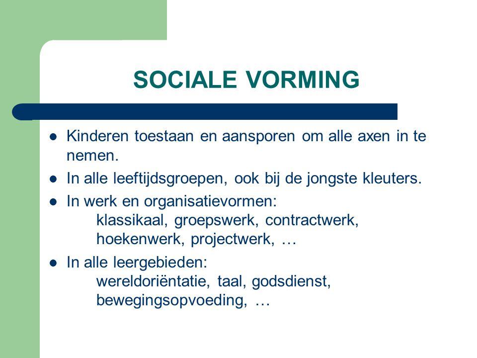 SOCIALE VORMING Kinderen toestaan en aansporen om alle axen in te nemen. In alle leeftijdsgroepen, ook bij de jongste kleuters. In werk en organisatie