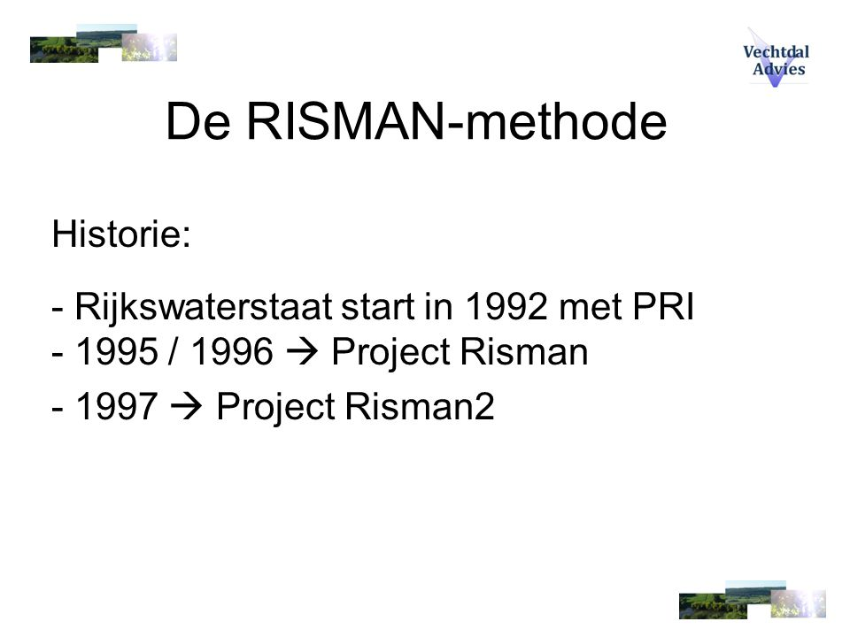 De RISMAN-methode Historie: - Rijkswaterstaat start in 1992 met PRI - 1995 / 1996  Project Risman - 1997  Project Risman2
