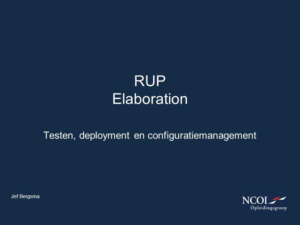 Testen, deployment en configuratiemanagement RUP Elaboration Jef Bergsma