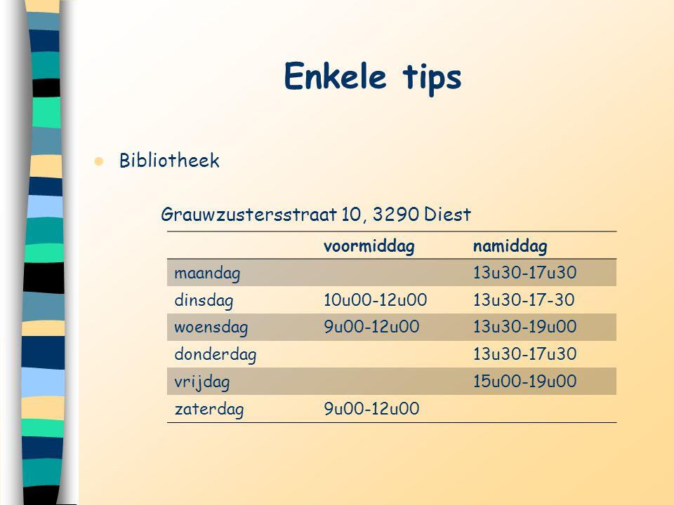Enkele tips Bibliotheek Grauwzustersstraat 10, 3290 Diest voormiddagnamiddag maandag13u30-17u30 dinsdag10u00-12u0013u30-17-30 woensdag9u00-12u0013u30-