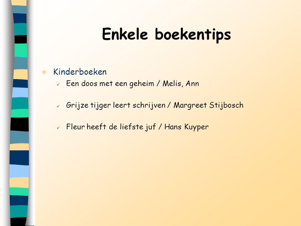 Enkele boekentips Kinderboeken Een doos met een geheim / Melis, Ann Grijze tijger leert schrijven / Margreet Stijbosch Fleur heeft de liefste juf / Ha