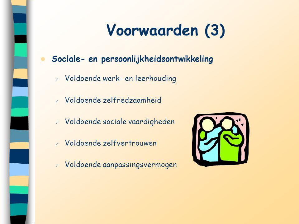 Voorwaarden (3) Sociale- en persoonlijkheidsontwikkeling Voldoende werk- en leerhouding Voldoende zelfredzaamheid Voldoende sociale vaardigheden Voldo