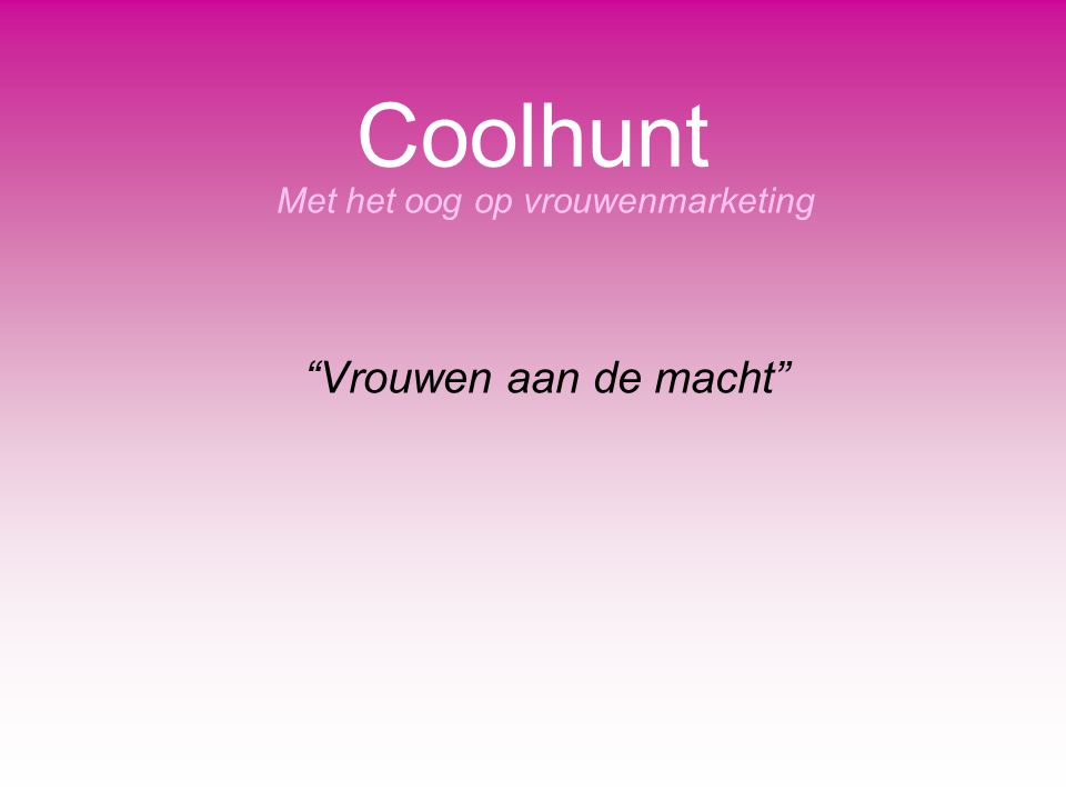 """Coolhunt Met het oog op vrouwenmarketing """"Vrouwen aan de macht"""""""