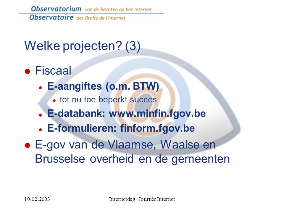 10.02.2003Internetdag Journée Internet Welke projecten.