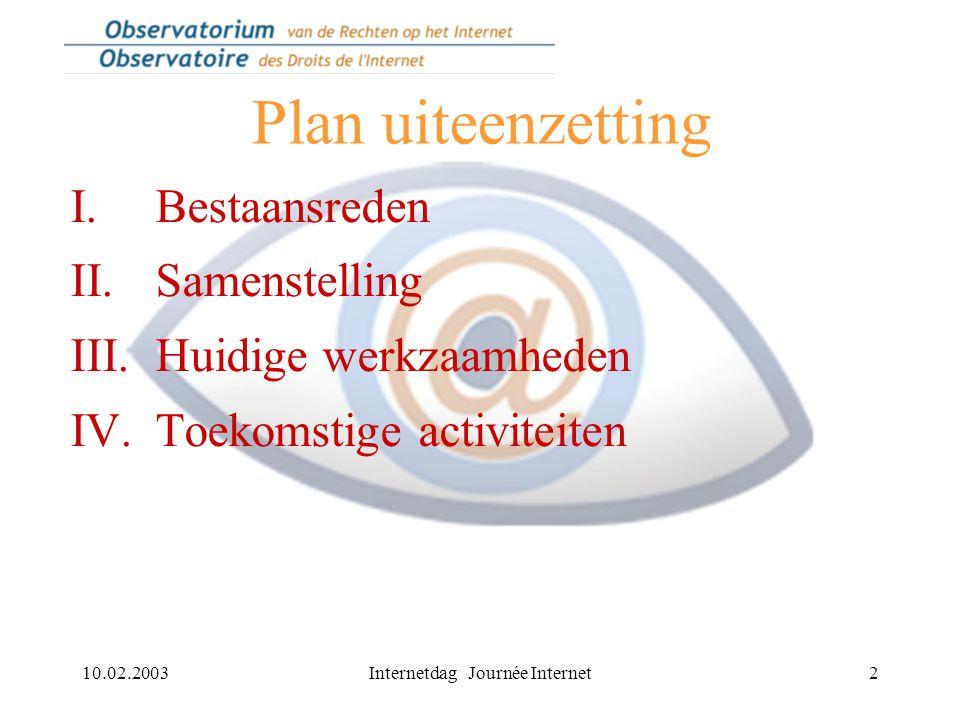 10.02.2003Internetdag Journée Internet2 Plan uiteenzetting I.Bestaansreden II.Samenstelling III.Huidige werkzaamheden IV.Toekomstige activiteiten