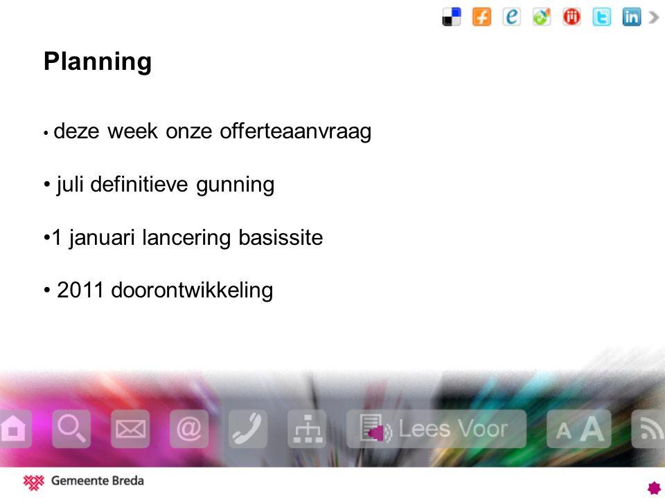 Planning deze week onze offerteaanvraag juli definitieve gunning 1 januari lancering basissite 2011 doorontwikkeling