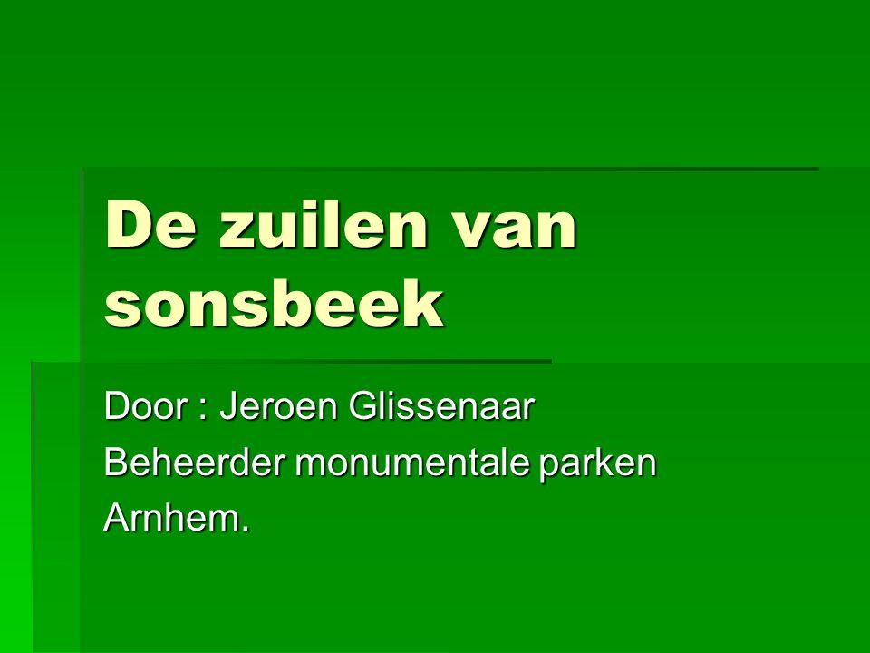 De zuilen van sonsbeek Door : Jeroen Glissenaar Beheerder monumentale parken Arnhem.