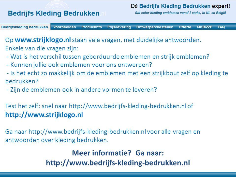 Op www.strijklogo.nl staan vele vragen, met duidelijke antwoorden. Enkele van die vragen zijn: - Wat is het verschil tussen geborduurde emblemen en st