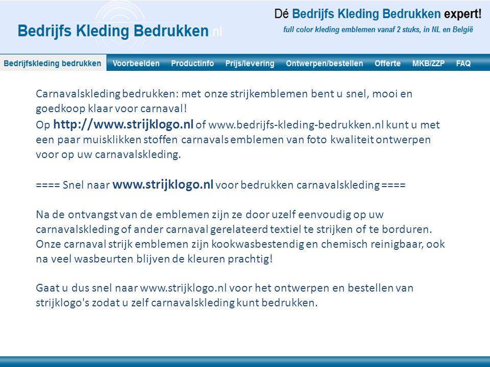 Alle voordelen van carnavalskleding bedrukken kort op een rij: Eenvoudig ontwerpproces: op http://www.strijklogo.nl formaat kiezen, plaatje of logo inladen, eigen tekst invoeren, en klaar.
