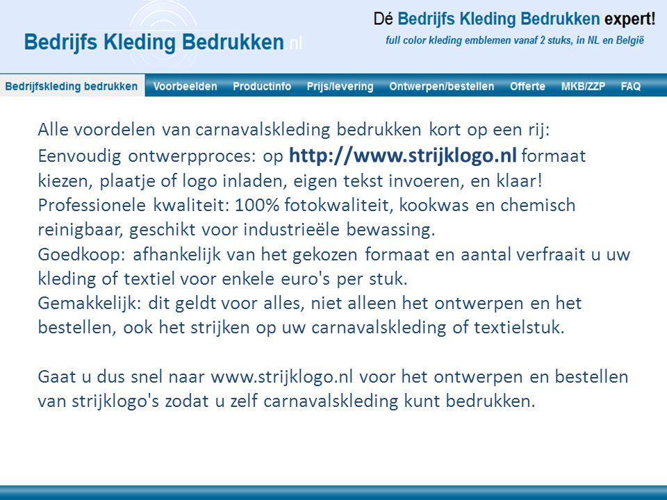 Alle voordelen van carnavalskleding bedrukken kort op een rij: Eenvoudig ontwerpproces: op http://www.strijklogo.nl formaat kiezen, plaatje of logo in