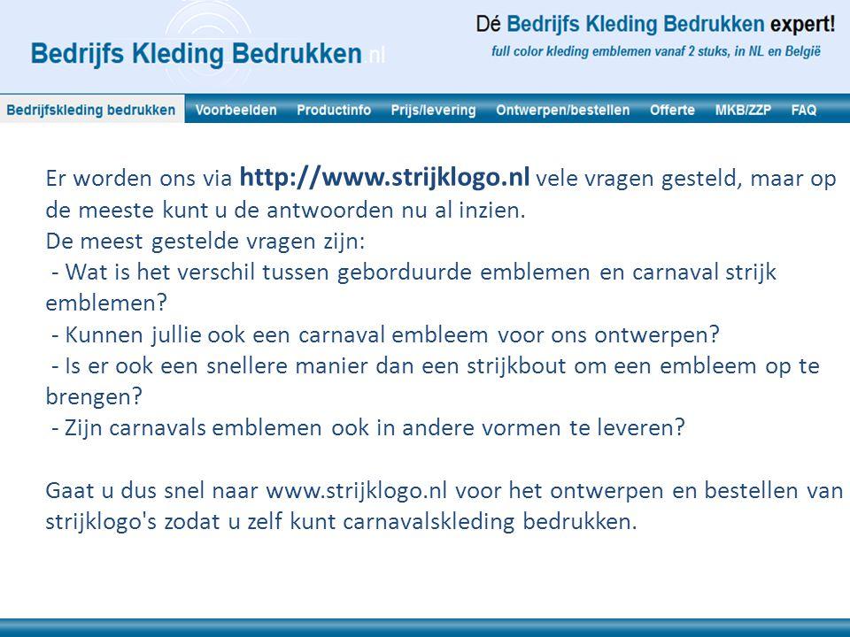 Er worden ons via http://www.strijklogo.nl vele vragen gesteld, maar op de meeste kunt u de antwoorden nu al inzien. De meest gestelde vragen zijn: -